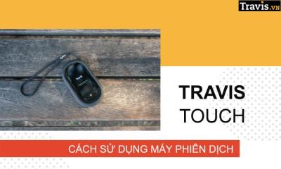 Hướng Dẫn Sử Dụng Máy Phiên Dịch Travis Touch Go 2020