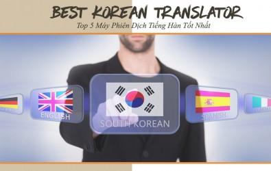 TOP 5 Dòng Máy Phiên Dịch Tiếng Hàn Chính Xác Nhất 2020