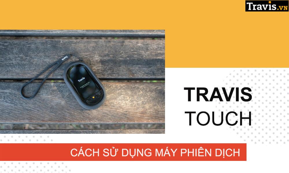 Cách sử dụng máy phiên dịch Travis Touch Go 2020 mới nhất