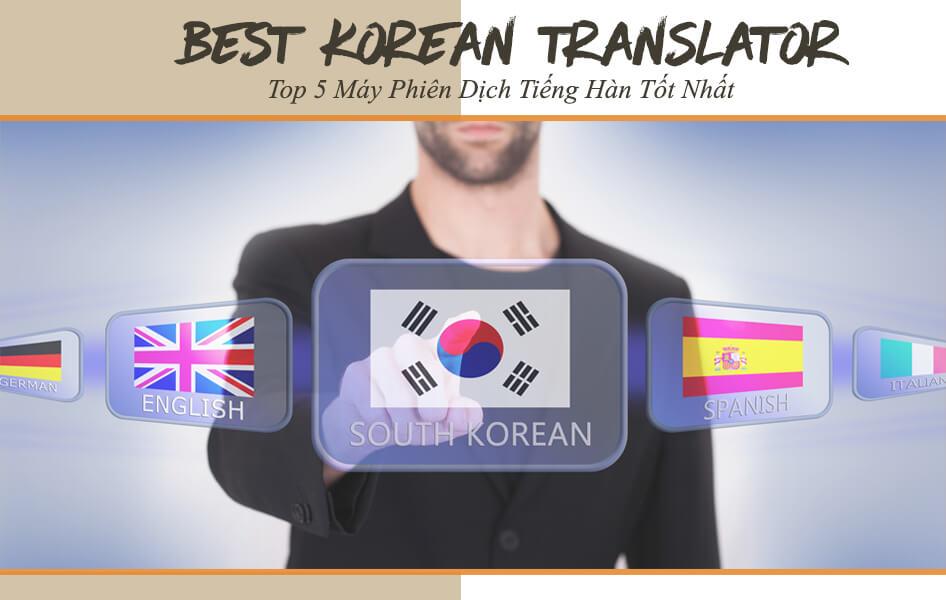 Top 5 dòng máy phiên dịch tiếng Hàn tốt nhất