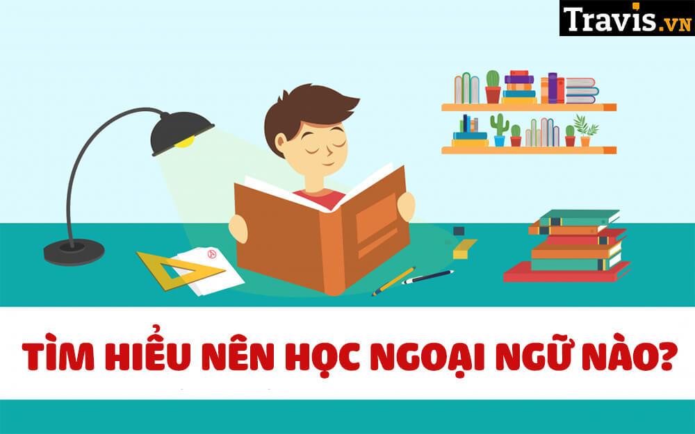 Học ngoại ngữ theo tiêu chí phổ biến